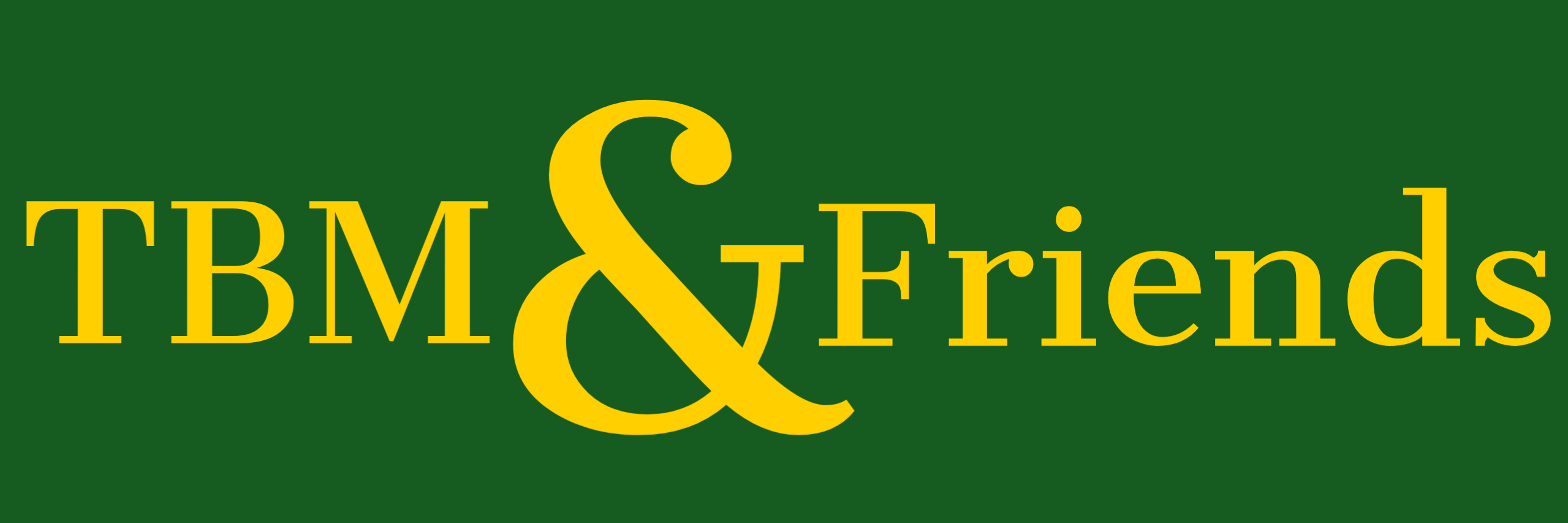 TBM and Friends Logo, gold ampersand on dark green background with gold TBM at left and Friends at right
